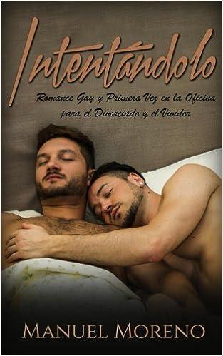 Intentándolo: Romance Gay y Primera Vez en la Oficina para el Divorciado y el Vividor Novela Romántica y Erótica Gay: Amazon.es: Manuel Moreno: Libros