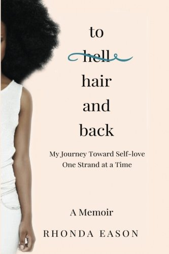 Search : To Hair and Back: My Journey Toward Self-love One Strand at a Time