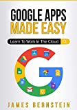 Google Apps Made Easy: Learn to work in the cloud