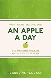 An Apple A Day: Old-Fashioned Proverbs and Why They Still Work by Taggart, Caroline published by Michael O'Mara (2013)