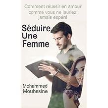Séduire Une Femme: Comment réussir en amour comme vous ne l'auriez jamais espéré (French Edition)