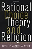 Rational Choice Theory and Religion, , 0415911923