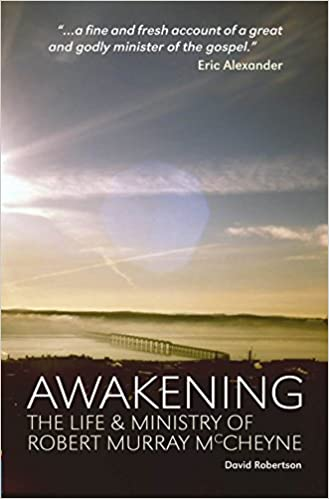 Awakening: The Life and Ministry of Robert Murray McCheyne by David Robertson (2010-01-20)