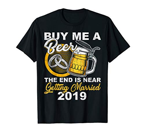 Bachelor Party Groom T-Shirt Buy Me A Beer The End Is Near]()