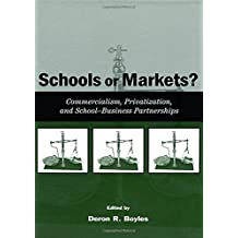 Schools or Markets?: Commercialism, Privatization, and School-business Partnerships