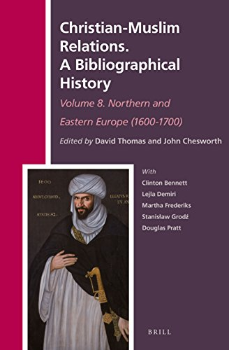 Christian-Muslim Relations. a Bibliographical History Volume 8. Northern and Eastern Europe (1600-1700) (The History of Christian-Muslim Relations) ... Relations / Christian-Muslim Rel)