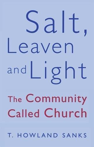 Salt, Leaven, & Light: The Community Called Church