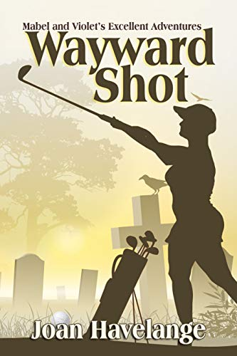 Wayward Shot (Mabel and Violet's Excellent Adventures Book 1) by [Havelange, Joan]