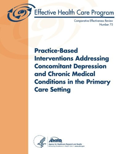 Practice-Based Interventions Addressing Concomitant Depression and Chronic Medical Conditions in the Primary Care Setting: Comparative Effectiveness Review Number 75 ebook