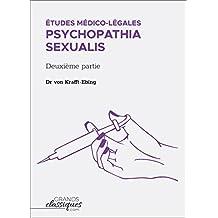 Études médico-légales - Psychopathia Sexualis avec recherches spéciales sur l'inversion sexuelle: Deuxième partie (French Edition)