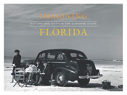Imagining Florida: History and Myth in the Sunshine State