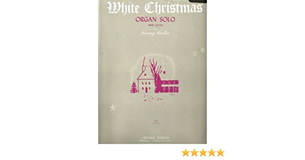 White Christmas Lyrics.White Christmas Organ Solo With Lyrics Irving Berlin