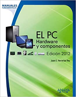 Manual fundamental de el PC 2012 / PC Essential Manual 2012: Hardware y componentes / Hardware and Components (Manuales Fundamentales / Essential Manuals) ...