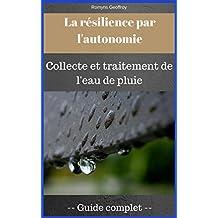 La résilience par l'autonomie: La collecte et traitement de l'eau de pluie (French Edition)