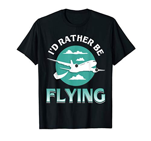 I'd Rather Be Flying Aviation Airplane Pilot Gift T-Shirt