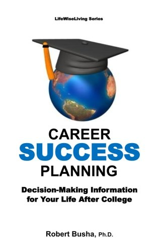 Career Success Planning: Decision-Making Information for Life After College (College and Career Success) (Volume 1)