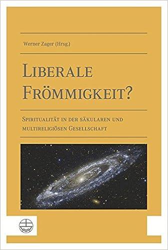 Book Liberale Frommigkeit?: Spiritualitat in Der Sakularen Und Multireligiosen Gesellschaft