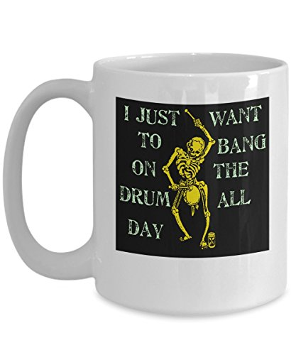 I Just Want to Bang on the Drum All Day: Ceramic Coffee Mug (Want To Bang On The Drum All Day)