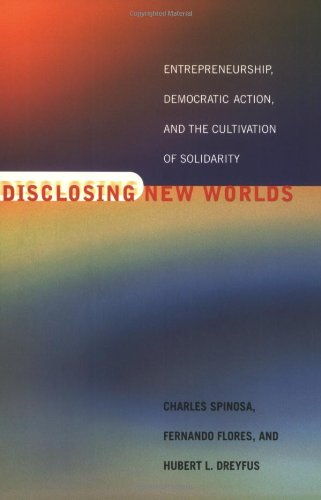 Disclosing New Worlds: Entrepreneurship, Democratic Action, and the Cultivation of Solidarity (MIT Press)