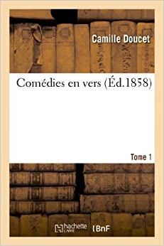 Book Comedies En Vers. Tome 1 (Arts) by Camille Doucet (2013-03-10)