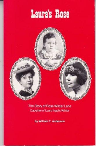 Laura S Rose The Story Of Rose Wilder Lane Daughter Of Laura