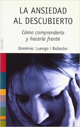 Libros de audio mp3 gratis para descargar La ansiedad al descubierto: Cómo comprenderla y hacerle frente: 51 (Saberes Cotidianos) PDF 8449316707