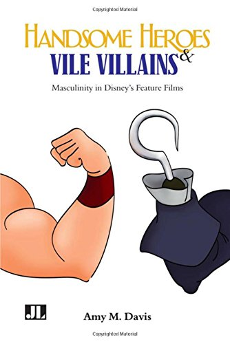 Handsome Heroes and Vile Villains: Masculinity in Disney's Feature Films (Disney Characters Male)
