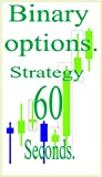 Binary Options Trading Strategy 60 Seconds: How Follow the Action of the Price without indicators. Just Candlesticks
