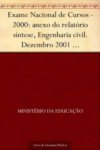Exame Nacional de Cursos - 2000: anexo do relatório síntese Engenharia civil. Dezembro 2001 .INEP.(parte 1) 131p.