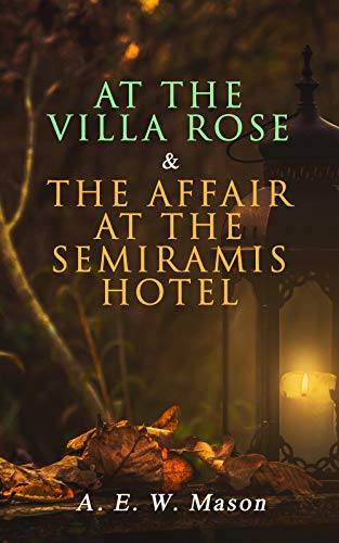 Ville Hotel - At the Villa Rose & The Affair at the Semiramis Hotel: Detective Gabriel Hanaud's Cases (2 Books in One Edition)