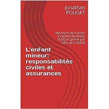 L'enfant mineur: responsabilités civiles et assurances: Mémoire de master 2 recherche (note: 15/20 et primé par AXA, prix AGEA) (French Edition)