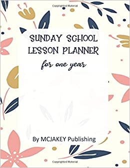 Sunday School Lesson Planner: for one year: MCJAKEY
