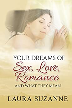 Your Dreams of Sex, Love and Romance and What They Mean (In Your Dreams Book 1) by [Suzanne, Laura]