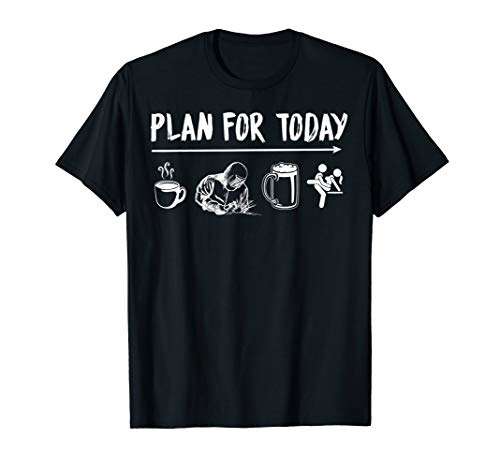 Plan For Today Welder Coffee Welder Beer Fuck Tshirt (Welders Tshirts)