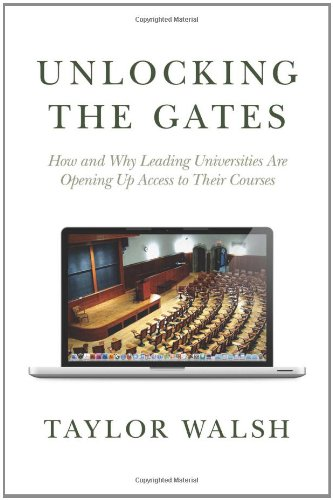 Unlocking the Gates: How and Why Leading Universities Are Opening Up Access to Their Courses (The William G. Bowen Memorial Series in Higher Education)