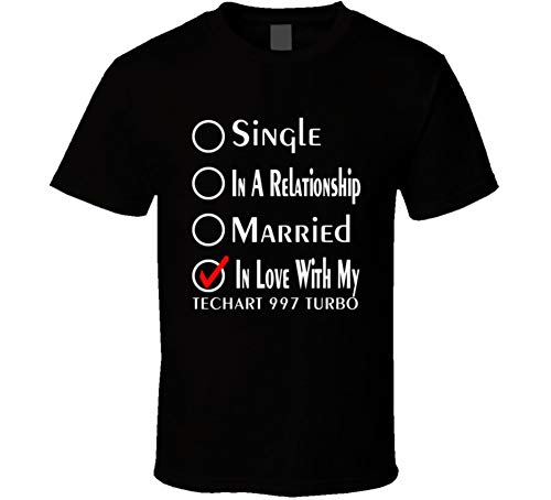Single Taken in Love with My Techart 997 Turbo Car Lover Enthusiast Cool Auto T Shirt S - 997 Techart Turbo