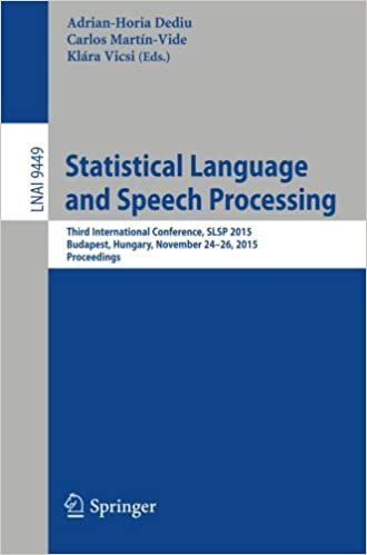 Livres téléchargeables gratuitement pour Android Statistical Language and Speech Processing: Third International Conference, SLSP 2015, Budapest, Hungary, November 24-26, 2015, Proceedings (Lecture Notes in Computer Science) 3319257889