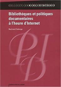 Bibliothèques et politiques documentaires à l'heure d'Internet par Bertrand Calenge