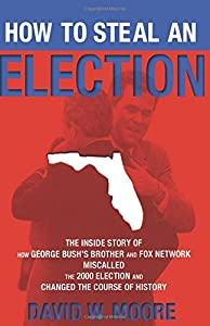 How to Steal an Election: The Inside Story of How George Bush's Brother and FOX Network Miscalled the 2000 Election and Changed the Cour by Nation Books