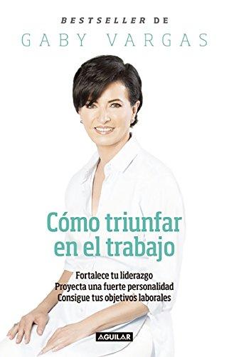 Descargar Libro Como Triunfar En El Trabajo Gaby Vargas