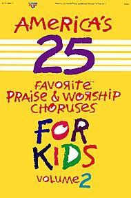 (America's 25 Favorite Praise and Worship Choruses For Kids, Volume 2)