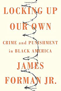 Locking Up Our Own: Crime and Punishment in Black America by Farrar, Straus and Giroux