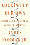 "James Forman Jr., ""Locking Up Our Own: Crime and Punishment in Black America"" (Farrar, Straus, and Giroux, 2017)"