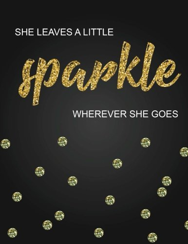 She leaves a little sparkle wherever she goes,Inspirational quote journal, 8.5x11 in,110 pages mixed of 90P Line ruled 20P Dotted grid,: Women quote ... for girl / women / office /student / teacher
