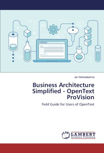 Business Architecture Simplified - OpenText ProVision: Field Guide for Users of OpenText