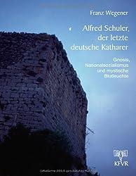 Alfred Schuler, der letzte deutsche Katharer.