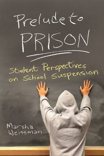 Prelude to Prison: Student Perspectives on School Suspension (Syracuse Studies on Peace and Conflict Resolution)