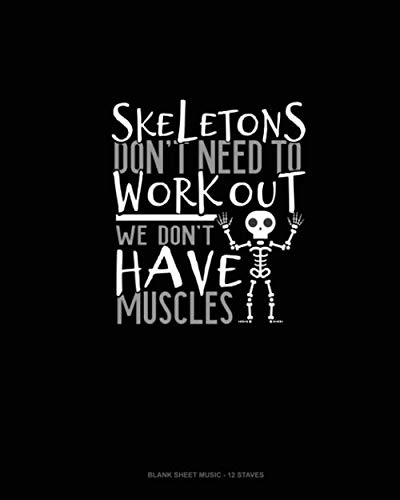Skeletons Don't Need to Work Out We Don't Have Muscles: Blank Sheet Music - 12 Staves -