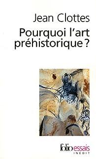 Pourquoi l'art préhistorique ? par Jean Clottes