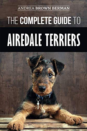 - The Complete Guide to Airedale Terriers: Choosing, Training, Feeding, and Loving your new Airedale Terrier Puppy
